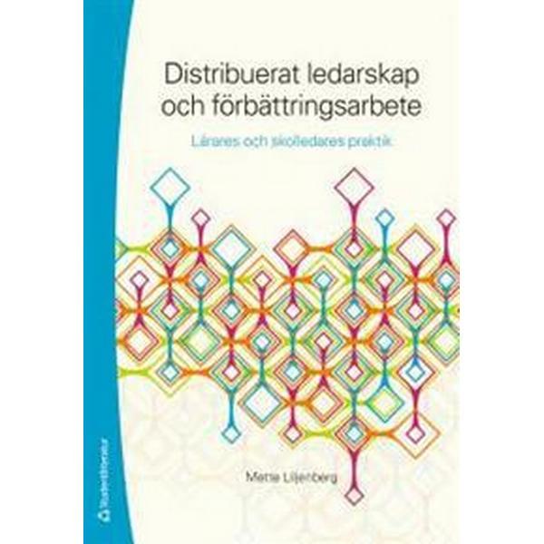 Distribuerat ledarskap och förbättringsarbete - - lärares och skolledares praktik (Häftad, 2018)