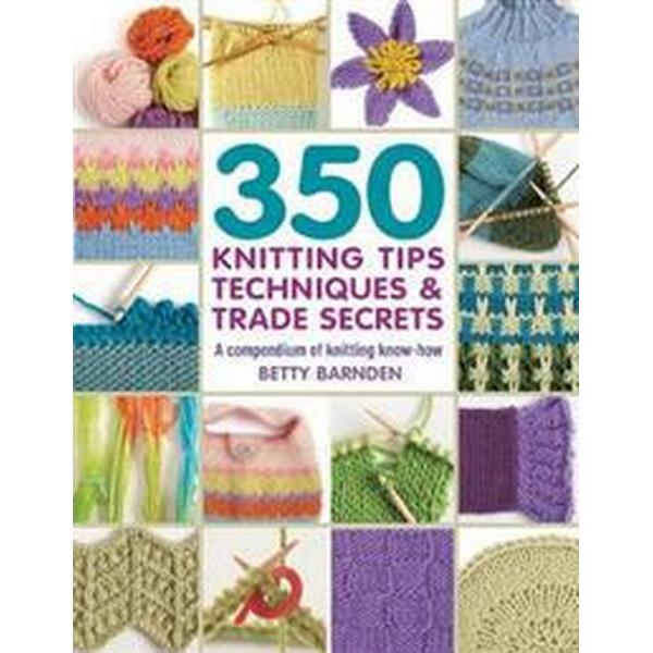 350 knitting tips, techniques & trade secrets - a compendium of knitting kn (Pocket, 2017)