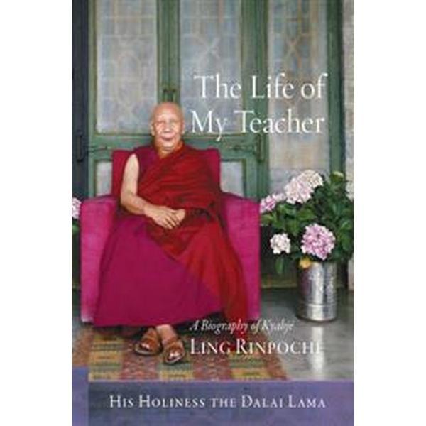 The Life of My Teacher: A Biography of Kyabje Ling Rinpoche (Inbunden, 2017)