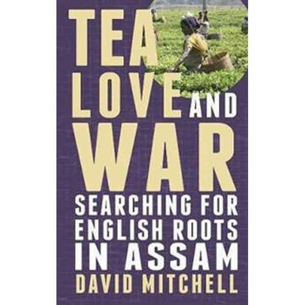 Tea, love and war - searching for english roots in assam (Pocket, 2012)