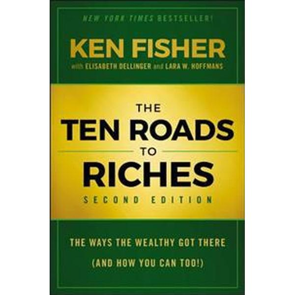 The Ten Roads to Riches: The Ways the Wealthy Got There (and How You Can Too!) (Inbunden, 2017)