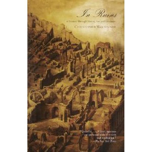 In Ruins: A Journey Through History, Art, and Literature (Häftad, 2003)