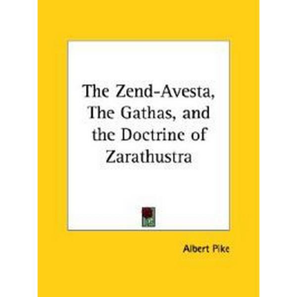 The Zend-Avesta, The Gathas, and the Doctrine of Zarathustra (Pocket, 2005)