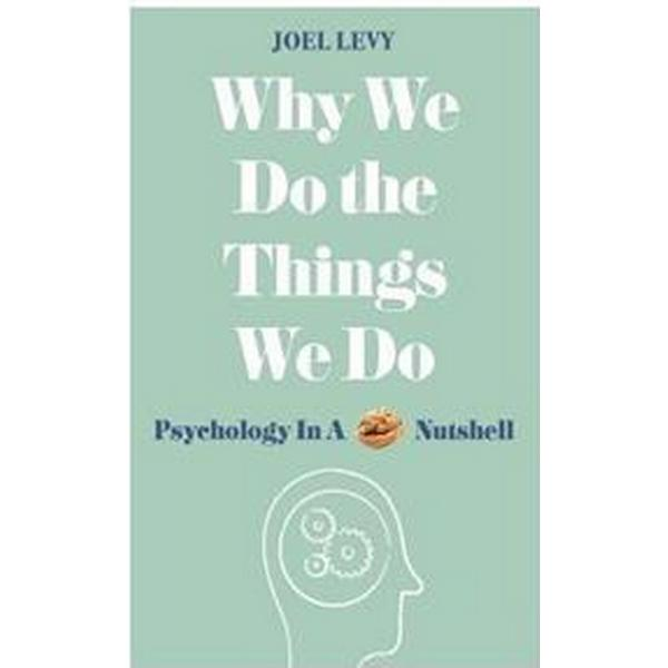 Why We Do the Things We Do: Psychology in a Nutshell (Häftad, 2017)