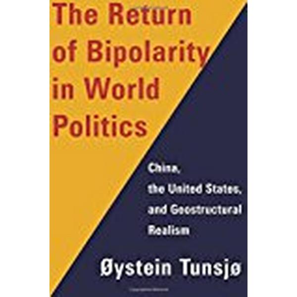 The Return of Bipolarity in World Politics: China, the United States, and Geostructural Realism (Inbunden, 2018)