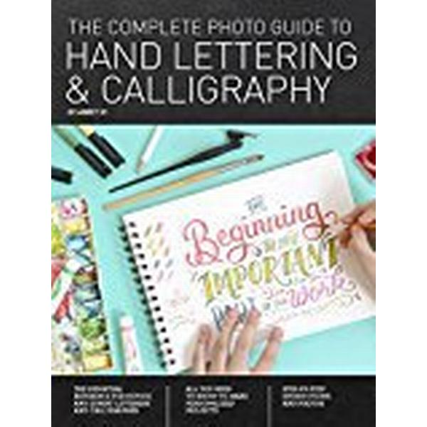 The Complete Photo Guide to Hand Lettering and Calligraphy (Häftad, 2018)