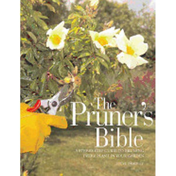 pruners bible a step by step guide to pruning every plant in your garden compare prices. Black Bedroom Furniture Sets. Home Design Ideas