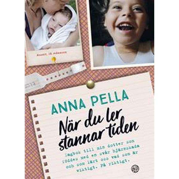 När du ler stannar tiden: dagbok till min dotter som föddes med en svår hjärnskada och som lärt oss vad som är viktigt. På riktigt. (Pocket, 2018)