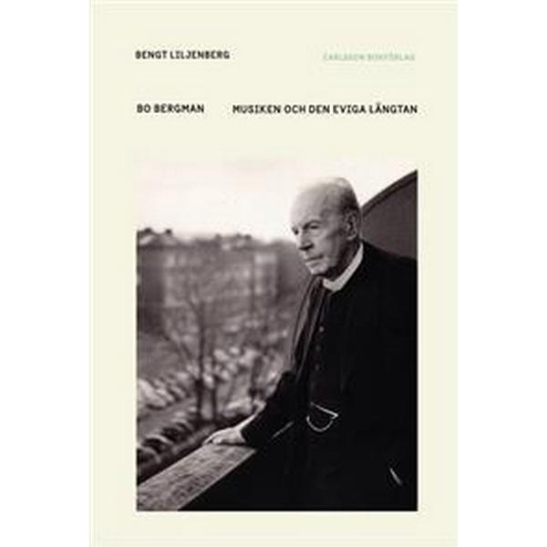 Bo Bergman: Musiken och den eviga längtan (Inbunden, 2018)