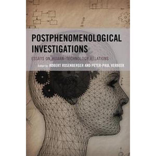 Postphenomenological Investigations: Essays on Human-Technology Relations (Häftad, 2017)