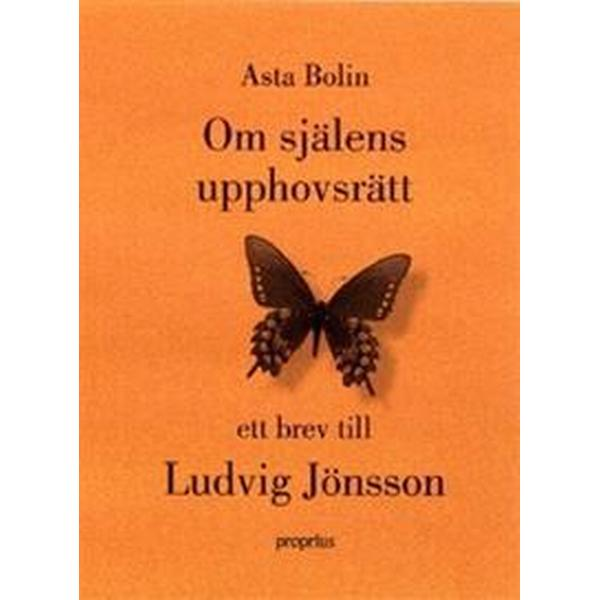 Om själens upphovsrätt: ett brev till Ludvig Jönsson (Häftad, 2010)