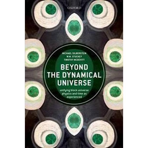 Beyond the Dynamical Universe (Inbunden, 2018)