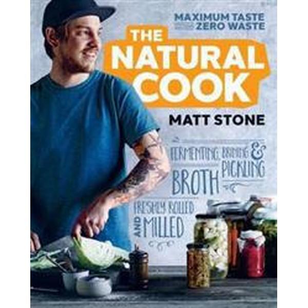 The Natural Cook: Maximum Taste, Zero Waste (Häftad, 2018)