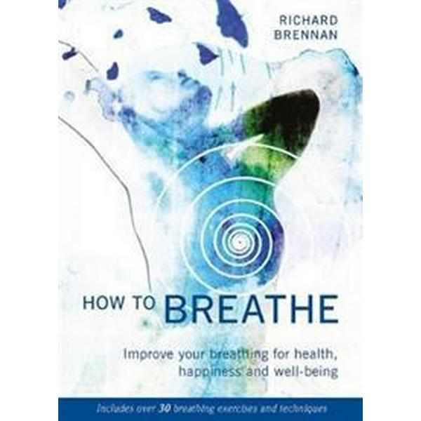 How to breathe - improve your breathing for health, happiness and well-bein (Pocket, 2017)