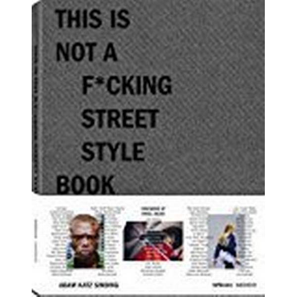 This Is Not a F*cking Street Style Book (Inbunden, 2018)