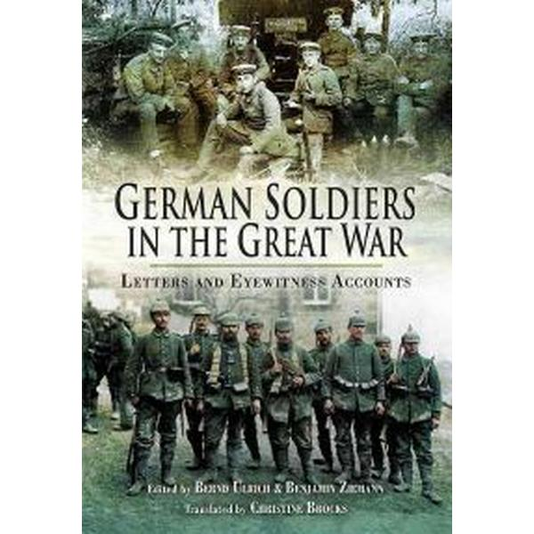 German Soldiers in the Great War: Letters and Eyewitness Accounts (Inbunden, 2011)