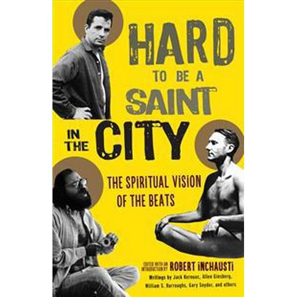 Hard to Be a Saint in the City: The Spiritual Vision of the Beats (Häftad, 2018)