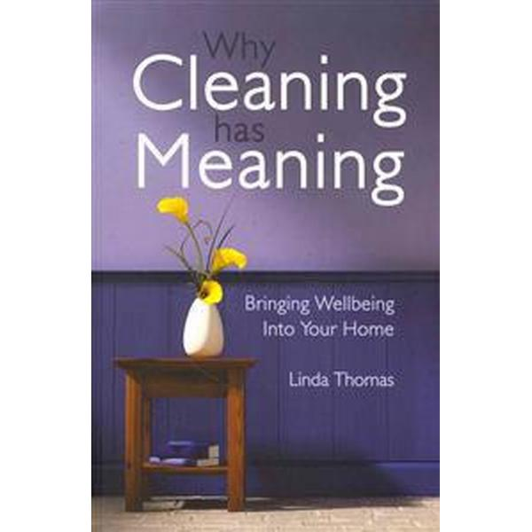 Why Cleaning Has Meaning: Bringing Wellbeing Into Your Home (Häftad, 2014)