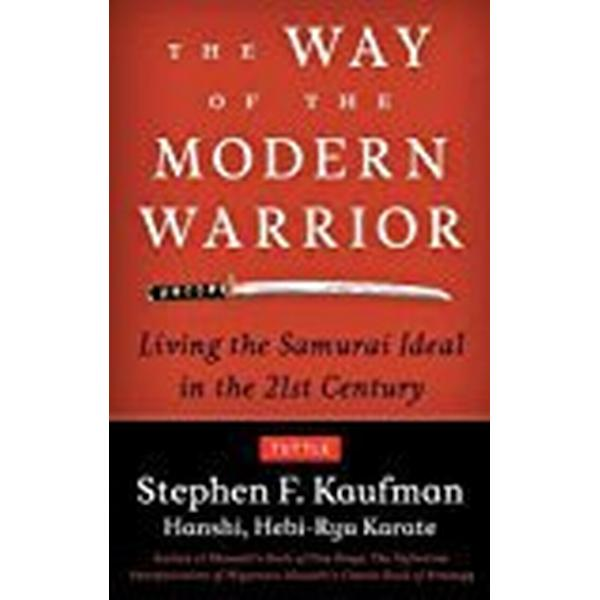 The Way of the Modern Warrior: Living the Samurai Ideal in the 21st Century