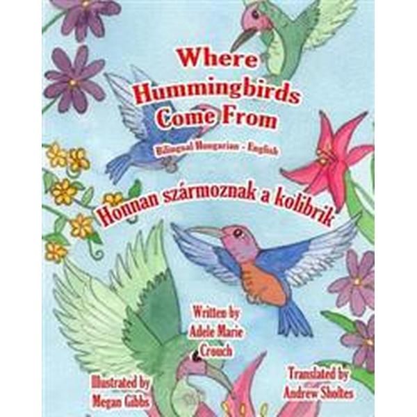 Where Hummingbirds Come from Bilingual Hungarian English (Häftad, 2011)