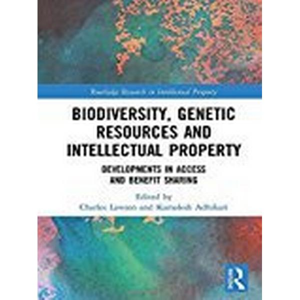 Biodiversity, Genetic Resources and Intellectual Property: Developments in Access and Benefit Sharing (Routledge Research in Intellectual Property)