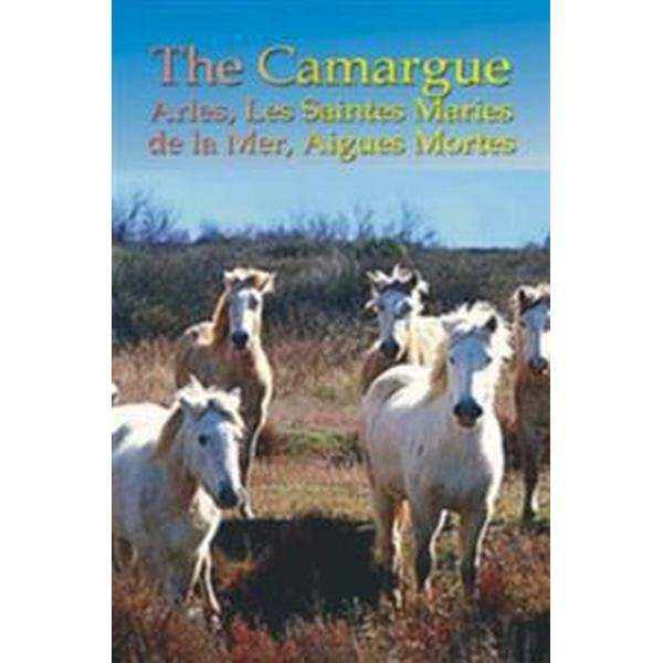France's Camargue, Arles, Les Saintes Maries de la Mer & Aigues Mortes (E-bok, 2013)