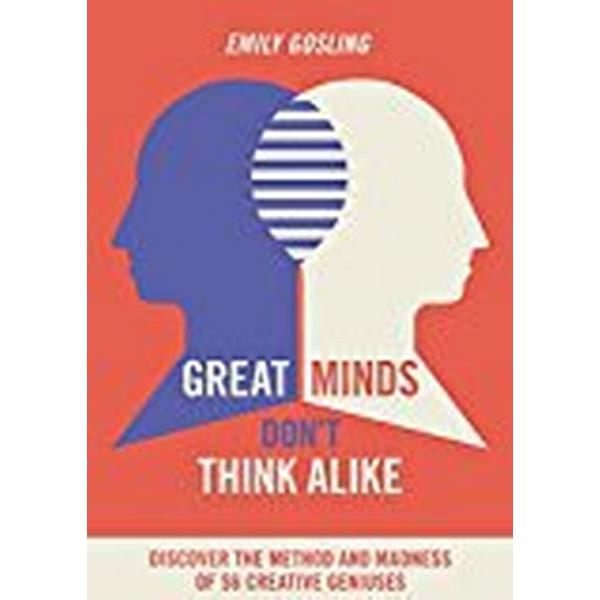 Great Minds Don't Think Alike: discover the method and madness of 56 creative geniuses