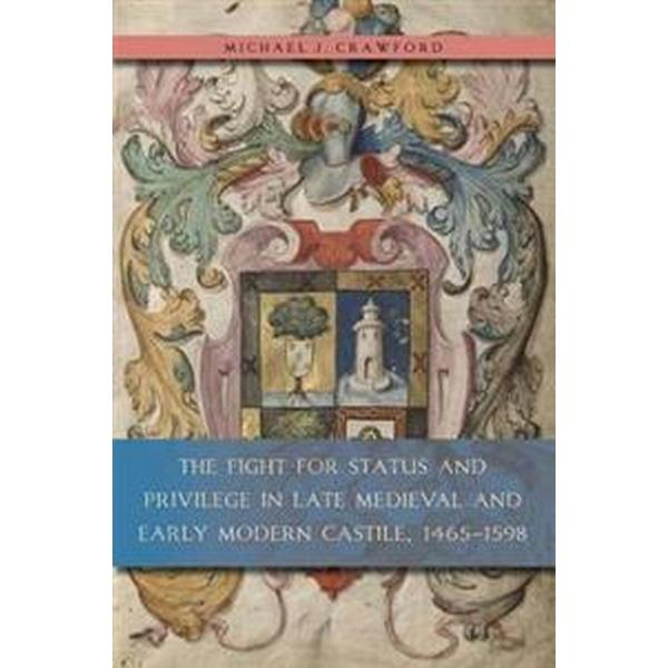 The Fight for Status and Privilege in Late Medieval and Early Modern Castile, 1465–1598 (Pocket, 2018)
