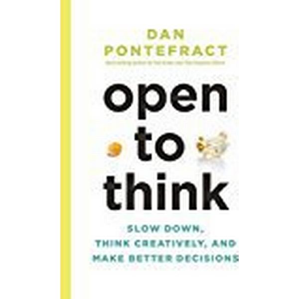 Open to Think: Slow Down, Think Creatively and Make Better Decisions