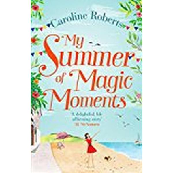 My Summer of Magic Moments: Uplifting and Romantic - The Perfect, Feel Good Holiday Read! (Häftad, 2018)