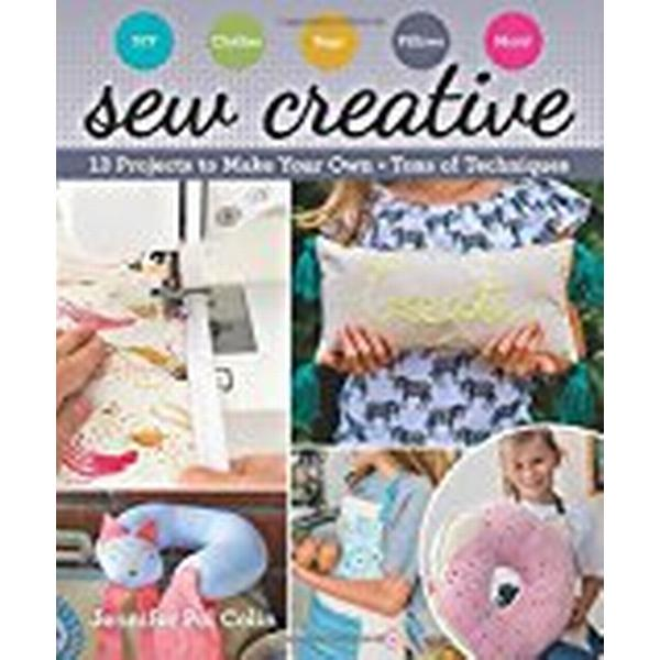 Sew Creative: 13 Projects to Make Your Own * Tons of Techniques