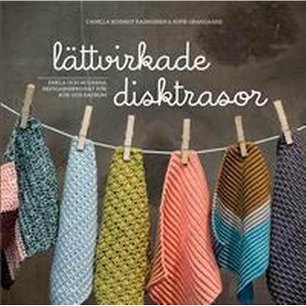 Lättvirkade disktrasor: Enkla och moderna restgarnsprojekt för kök och bad (Inbunden, 2018)