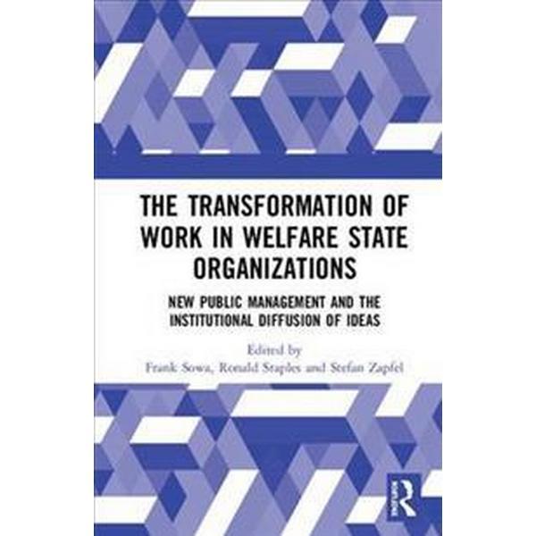 The Transformation of Work in Welfare State Organizations (Inbunden, 2018)
