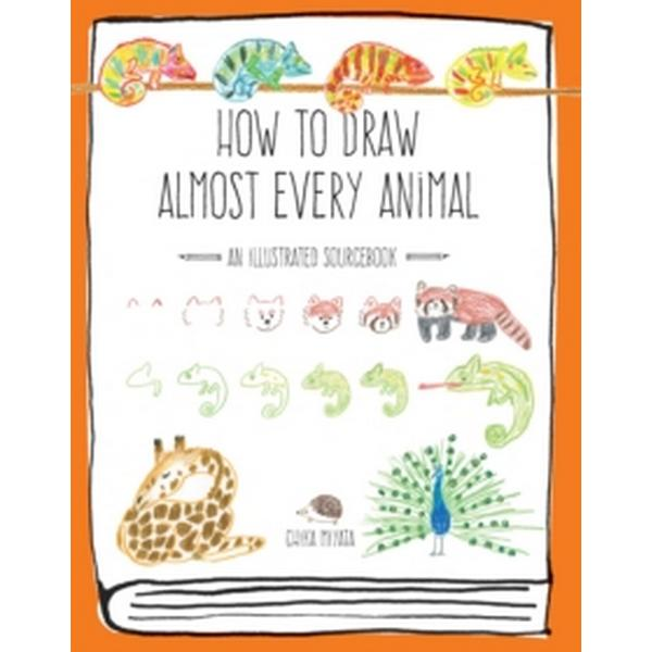 How to Draw Almost Every Animal: An Illustrated Sourcebook (Häftad, 2017)