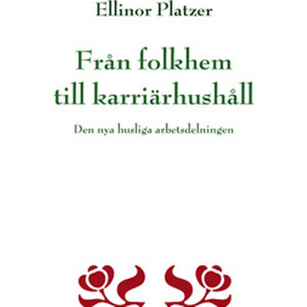 Från folkhem till karriärhushåll: den nya husliga arbetsdelningen (Häftad, 2007)