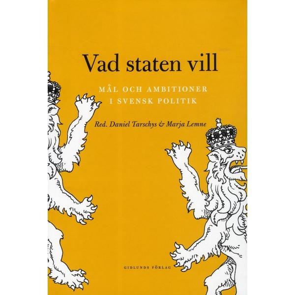 Vad staten vill: mål och ambitioner i svensk politik (Danskt band, 2013)