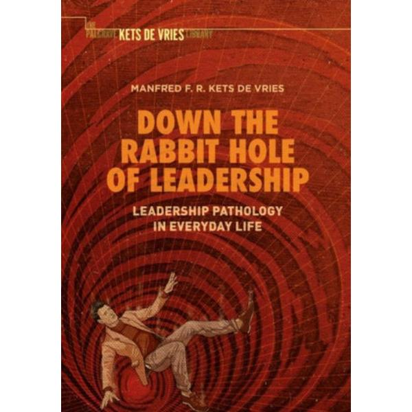 Down the Rabbit Hole of Leadership: Leadership Pathology in Everyday Life