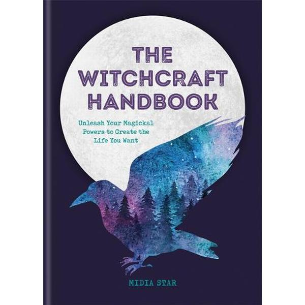 The Witchcraft Handbook: Unleash Your Magickal Powers to Create the Life You Want