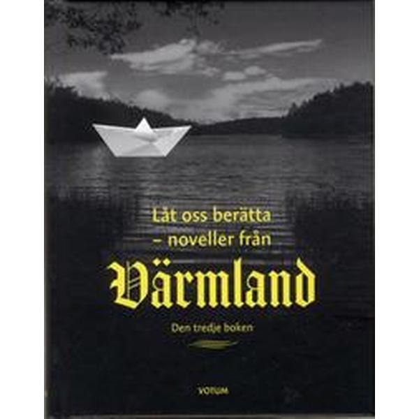 Låt oss berätta: noveller från Värmland - den tredje boken