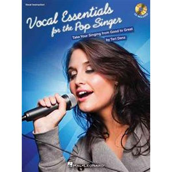 Vocal Essentials for the Pop Singer: Take Your Singing from Good to Great