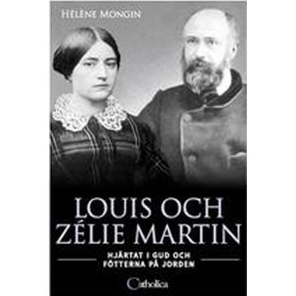 Louis och Zélie Martin - hjärtat i Gud och fötterna på jorden
