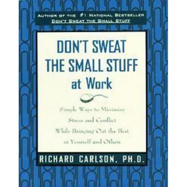 Don't Sweat the Small Stuff at Work: Simple Ways to Minimize Stress and Conflict While Bringing Out the Best in Yourself and Others (Häftad, 1999)