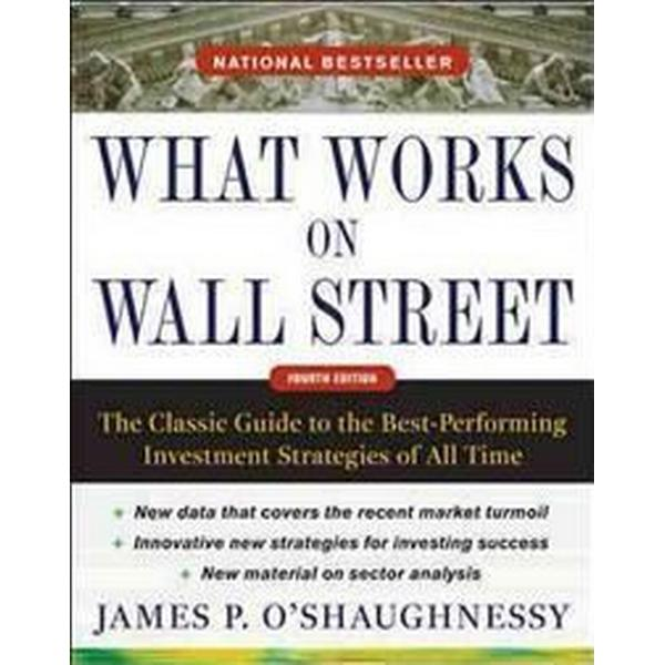 What Works on Wall Street: The Classic Guide to the Best-Performing Investment Strategies of All Time (Inbunden, 2011)