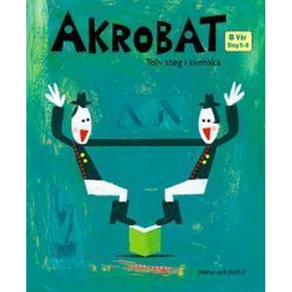Akrobat. Tolv steg i svenska, B Vår. Grundbok. Steg 5-8 (Häftad, 2006)