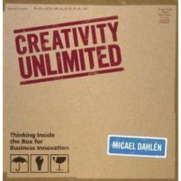 Creativity Unlimited: Thinking Inside the Box for Business Innovation (Inbunden, 2009)