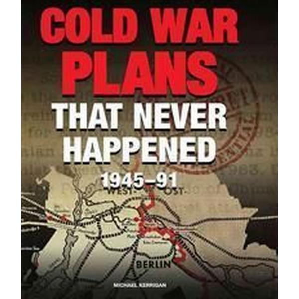 Cold War Plans That Never Happened, 1945-91 (Inbunden, 2012)