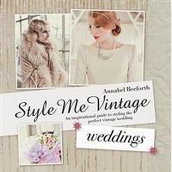 Style Me Vintage: Weddings (Inbunden, 2013)