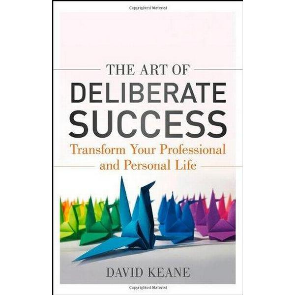 The Art of Deliberate Success: Transform Your Professional and Personal Lif (Häftad, 2013)