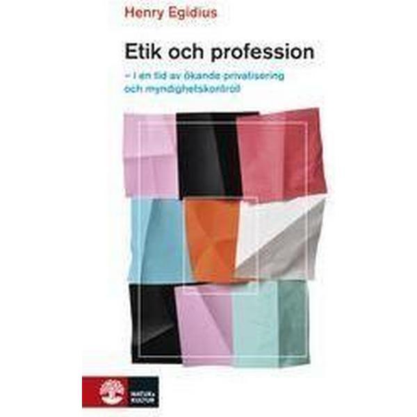 Etik och profession: i en tid av ökande privatisering och myndighetskontroll (Inbunden, 2011)