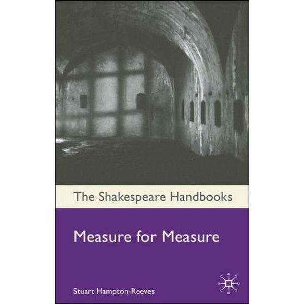 Measure for Measure: A Guide to the Text and its Theatrical Life (Shakespeare Handbooks)